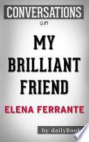 My Brilliant Friend  A Novel by Elena Ferrante   Conversation Starters