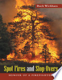 Spot Fires and Slop Overs  Memoir of a Firefighter Book PDF