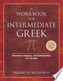 A Workbook for Intermediate Greek  : Grammar, Exegesis, and Commentary on 1-3 John