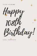 To My Husband Happy 108th Birthday  Love  Your Wife