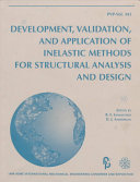 Development  Validation  and Application of Inelastic Methods for Structural Analysis and Design