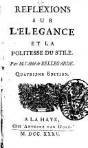 Reflexions sur l'elegance et la politesse du stile. Par m. l'abbé de Bellegarde