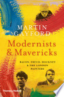 Modernists and Mavericks  Bacon  Freud  Hockney and the London Painters