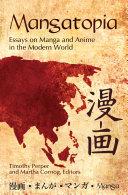 Mangatopia  Essays on Manga and Anime in the Modern World
