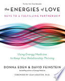 """The Energies of Love: Using Energy Medicine to Keep Your Relationship Thriving"" by Donna Eden, David Feinstein, Jean Houston"