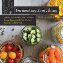 Fermenting Everything: How to Make Your Own Cultured Butter, Fermented Fish, Perfect Kimchi, and Beyond [Pdf/ePub] eBook