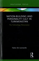 Nation Building And Personality Cult In Turkmenistan