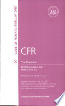 Code of Federal Regulations  Title 3  the President  2010 Compilation  and Pt  100 102  Revised as of January 1 2011 Book PDF