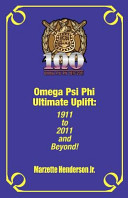 Omega Psi Phi Ultimate Uplift: 1911 to 2011 and Beyond!