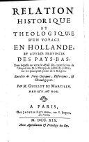 Relation historique et theologique dʹun voyage en Hollande, et autres provinces des Pays-Bas, dans laquelle on verra le détail des conversations de lʹauteur avec M. le Marquis de Langallerie, sur les principaux points de la religion