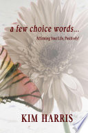 A Few Choice Words   Affirming Your Life  Positively