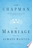 """The Marriage You've Always Wanted"" by Gary Chapman"