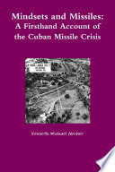 Mindsets and Missiles  A Firsthand Account of the Cuban Missile Crisis Book