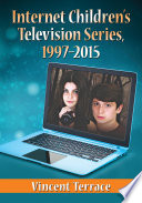 """Internet Children's Television Series, 1997-2015"" by Vincent Terrace"