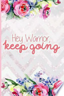Hey Warrior, Keep Going: Blank Lined Notebook Journal Diary Composition Notepad 120 Pages 6x9 Paperback Mother Grandmother Flowers