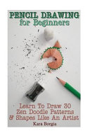 Pencil Drawing for Beginners  Learn to Draw 30 Zen Doodle Patterns and Shapes Like an Artist Book PDF