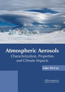 Atmospheric Aerosols  Characterization  Properties and Climate Impacts