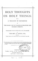 Holy thoughts on holy things  selected and arranged by E  Davies