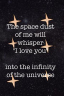 The Space Dust Of Me Will Whisper  I Love You  Into The Infinity Of The Universe