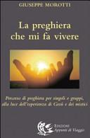 La preghiera che mi fa vivere. Percorso di preghiera per singoli o gruppi, alla luce dell'esperienza di Gesù e dei mistici