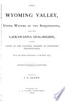 The Wyoming Valley  Upper Waters of the Susquehanna  and the Lackawanna Coal region Book PDF