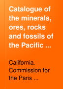 Catalogue of the Minerals  Ores  Rocks and Fossils of the Pacific Coast Exhibition at the Paris Exposition of 1878