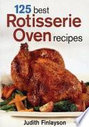 125 Best Rotisserie Oven Recipes