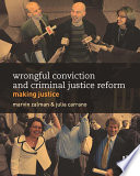 Wrongful Conviction and Criminal Justice Reform  : Making Justice
