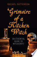 """""""Grimoire of a Kitchen Witch: An Essential Guide to Witchcraft"""" by Rachel Patterson"""