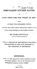 The Jerusalem Sinner Saved, Or Good News for the Vilest of Men; Being an Help for Despairing Souls ... With a Preface by the Editor, Containing Reflections on the Late Murders at the Westport of Edinburgh