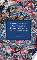 Book cover for Empathy and the Phantasmic in Ethnic American Trauma Narratives