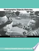 """Photographs Objects Histories: On the Materiality of Images"" by Elizabeth F. Edwards, Gabriel Hanganu, Elizabeth Edwards, Janice Hart, Geoffrey Batchen, Richard Chalfen"
