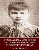 Ten Days in a Mad House and Around the World in Seventy Two Days