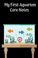 My First Aquarium Care Notes