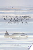 Cumulative Environmental Effects of Oil and Gas Activities on Alaska s North Slope