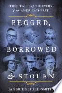 Begged  Borrowed    Stolen