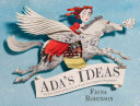 Ada's ideas : the story of Ada Lovelace, the world's first computer programmer