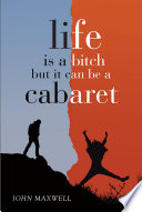 Life Is a Bitch   But It Can Be a Cabaret
