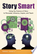 Story Smart Using The Science Of Story To Persuade Influence Inspire And Teach
