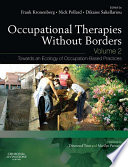 """Occupational Therapies without Borders Volume 2 E-Book: Towards an ecology of occupation-based practices"" by Frank Kronenberg, Nick Pollard, Dikaios Sakellariou"