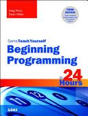 Beginning Programming in 24 Hours  Sams Teach Yourself