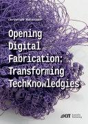 Opening digital fabrication: transforming TechKnowledgies