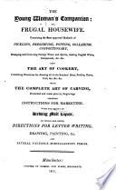 The Young Woman s Companion  Or  Frugal Housewife      Also the Art of Cookery     with the Complete Art of Carving     Likewise Instructions for Marketing  Etc   With Plates   Book