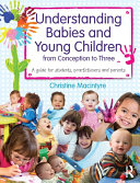 Understanding Babies and Young Children from Conception to Three