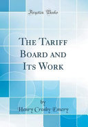 The Tariff Board And Its Work Classic Reprint