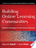 """Building Online Learning Communities: Effective Strategies for the Virtual Classroom"" by Rena M. Palloff, Keith Pratt"