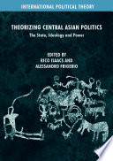 Theorizing Central Asian Politics
