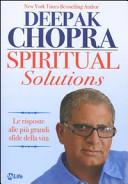 Spiritual solutions. Le risposte alle più grandi sfide della vita