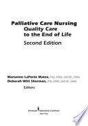 """""""Palliative Care Nursing: Quality Care to the End of Life"""" by Marianne Matzo, Deborah Witt Sherman"""