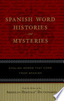 """Spanish Word Histories and Mysteries: English Words That Come From Spanish"" by Editors of the American Heritage Dictionaries"